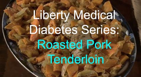 Liberty Medical Diabetes Series: Roasted Pork Tenderloin
