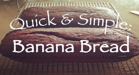 Quick & Simple: Banana Bread