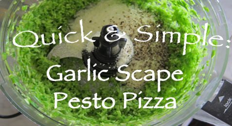 Quick & Simple: Garlic Scape Pesto Pizza