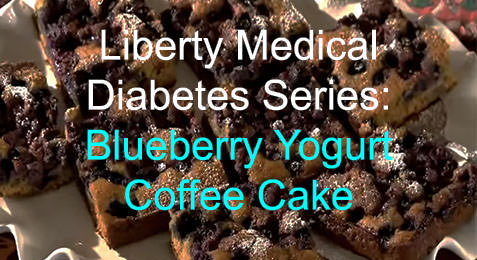Liberty Medical Diabetes Series: Blueberry Yogurt Coffee Cake