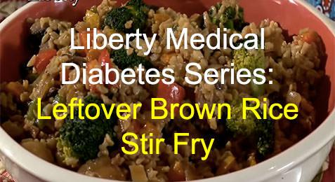 Liberty Medical Diabetes Series: Leftover Brown Rice Stir Fry
